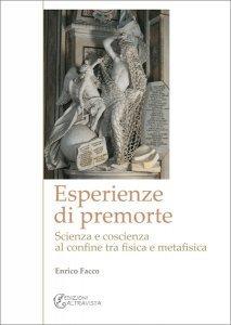 Esperienze di premorte. Scienza e coscienza al confine tra fisica e metafisica, Enrico Facco