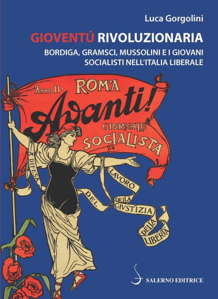 """""""Gioventù rivoluzionaria. Bordiga, Gramsci, Mussolini e i giovani socialisti nell'Italia liberale"""" di Luca Gorgolini"""
