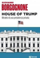 """""""House of Trump. Ritratto di una presidenza privata"""" di Giovanni Borgognone"""