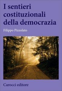 I sentieri costituzionali della democrazia, Filippo Pizzolato