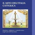 """""""Il mito dell'italia cattolica. Nazione, religione e cattolicesimo negli anni del fascismo"""" di Renato Moro"""