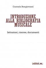 """""""Introduzione alla bibliografia musicale. Istituzioni, risorse, documenti"""" di Carmela Bongiovanni"""