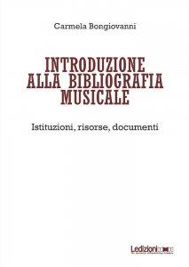 Introduzione alla bibliografia musicale. Istituzioni, risorse, documenti, Carmela Bongiovanni