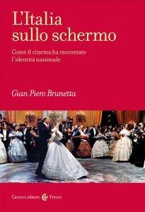L'Italia sullo schermo. Come il cinema ha raccontato l'identità nazionale, Gian Piero Brunetta