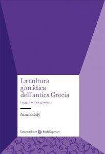 La cultura giuridica dell'antica Grecia. Legge, politica, giustizia, Emanuele Stolfi