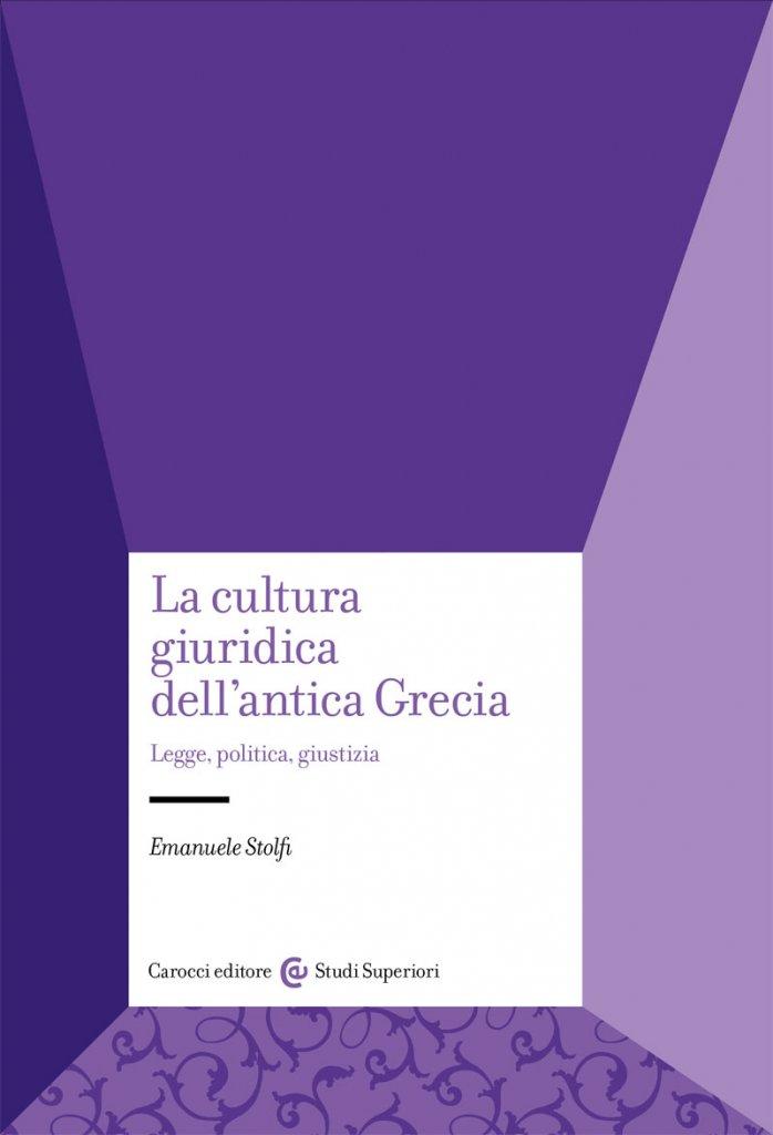 """""""La cultura giuridica dell'antica Grecia. Legge, politica, giustizia"""" di Emanuele Stolfi"""