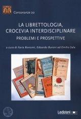 """""""La librettologia, crocevia interdisciplinare. Problemi e prospettive"""" a cura di Edoardo Buroni, Ilaria Bonomi ed Emilio Sala"""
