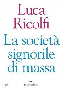 La società signorile di massa, Luca Ricolfi
