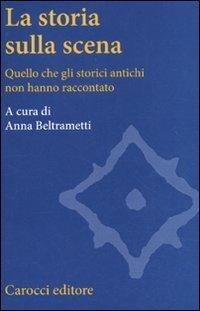 """""""La storia sulla scena. Quello che gli storici antichi non hanno raccontato"""" a cura di Anna Beltrametti"""