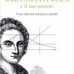 """""""Maria Gaetana Agnesi e il suo mondo. Una vita tra scienza e carità"""" di Massimo Mazzotti"""