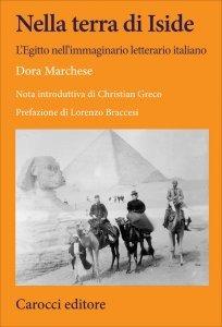 Nella terra di Iside. L'Egitto nell'immaginario letterario italiano, Dora Marchese