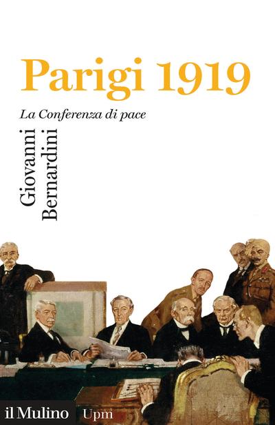 """""""Parigi 1919. La Conferenza di pace"""" di Giovanni Bernardini"""