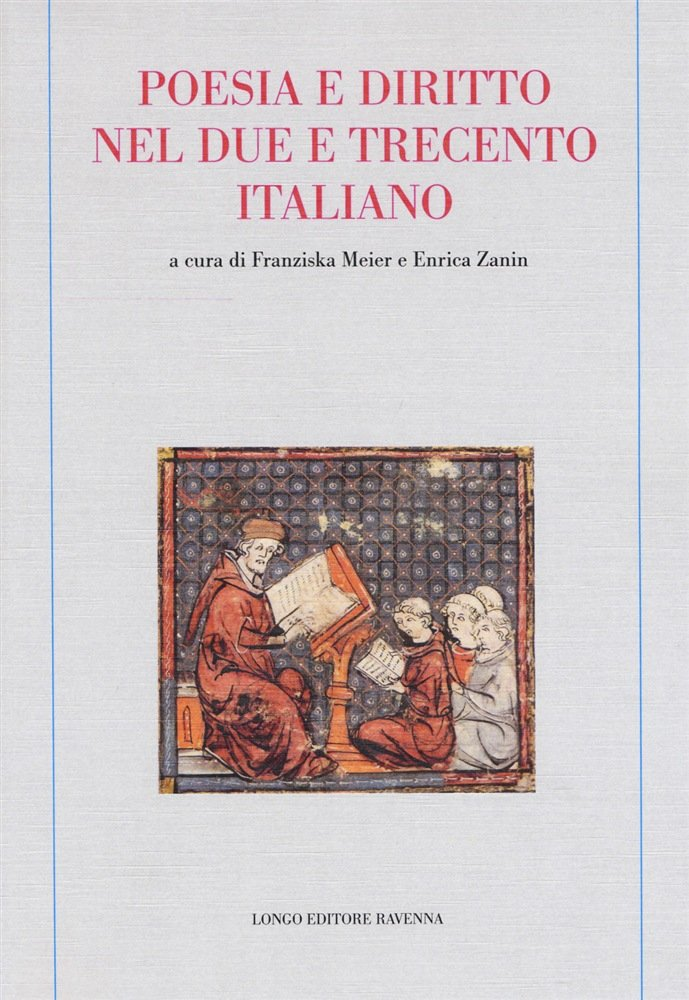 """""""Poesia e diritto nel Due e Trecento italiano"""" a cura di Enrica Zanin e Franziska Meier"""