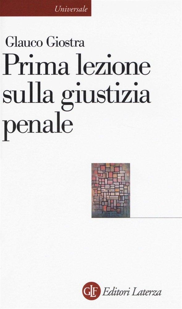 """""""Prima lezione sulla giustizia penale"""" di Glauco Giostra"""