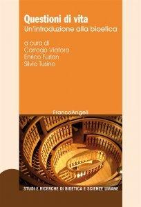 Questioni di vita. Un'introduzione alla bioetica, Corrado Viafora, Enrico Furlan, Silvia Tusino
