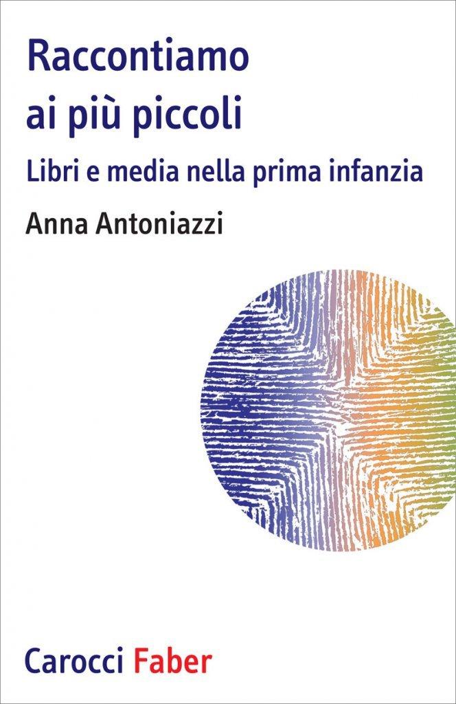 """""""Raccontiamo ai più piccoli. Libri e media nella prima infanzia"""" di Anna Antoniazzi"""