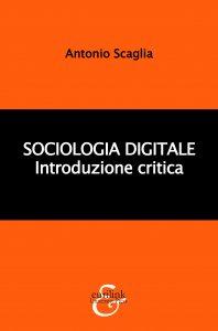 Sociologia digitale. Introduzione critica, Antonio Scaglia