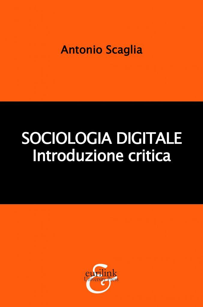 """""""Sociologia digitale. Introduzione critica"""" di Antonio Scaglia"""