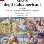 """""""Storia degli italoamericani"""" a cura di William J. Connell e Stanislao G. Pugliese, edizione italiana a cura di Maddalena Tirabassi"""