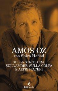 Sulla scrittura, sull'amore, sulla colpa e altri piaceri, Amos Oz, Shira Hadad