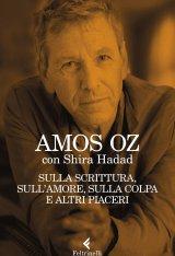 """""""Sulla scrittura, sull'amore, sulla colpa e altri piaceri"""" di Amos Oz e Shira Hadad"""