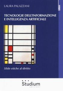 Tecnologie dell'informazione e intelligenza artificiale. Sfide etiche al diritto, Laura Palazzani