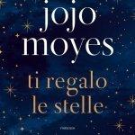 """""""Ti regalo le stelle"""" di Jojo Moyes: riassunto trama e recensione"""