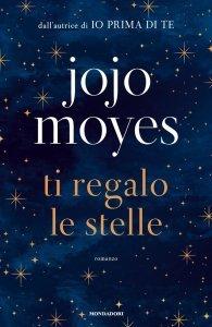 Ti regalo le stelle, Jojo Moyes, riassunto, trama, recensione