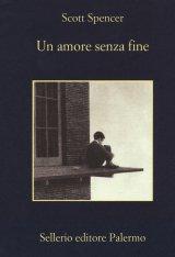 """""""Un amore senza fine"""" di Scott Spencer: riassunto trama e recensione"""