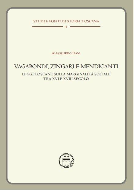"""""""Vagabondi, zingari e mendicanti. Leggi toscane sulla marginalità sociale tra XVI e XVIII secolo"""" di Alessandro Dani"""