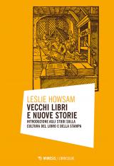 """""""Vecchi libri e nuove storie. Introduzione agli studi sulla cultura del libro e della stampa"""" di Leslie Howsam"""