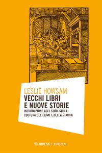 Vecchi libri e nuove storie. Introduzione agli studi sulla cultura del libro e della stampa, Leslie Howsam