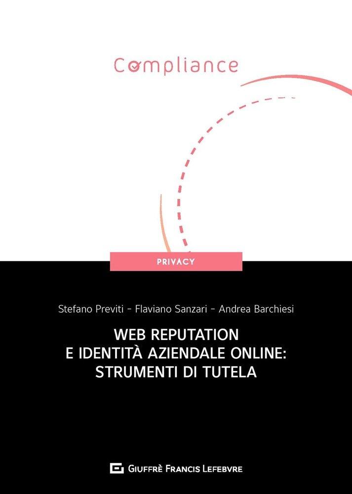 """""""Web reputation e identità aziendale online: strumenti di tutela"""" a cura di Andrea Barchiesi, Stefano Previti e Flaviano Sanzari"""