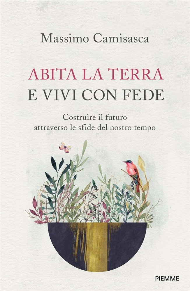 """""""Abita la terra, vivi con fede. Costruire il futuro attraverso le sfide del nostro tempo"""" di Massimo Camisasca"""