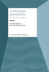 """""""Archeologia postclassica. Temi, strumenti, prospettive"""" di Alexandra Chavarria Arnau e Gian Pietro Brogiolo"""