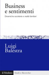 Business e sentimenti. Dinamiche societarie e realtà familiari, Luigi Balestra