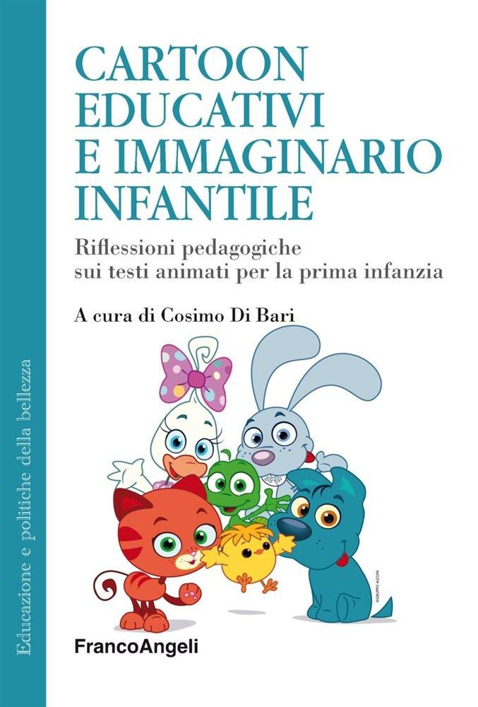 """""""Cartoon educativi e immaginario infantile. Riflessioni pedagogiche sui testi animati per la prima infanzia"""" a cura di Cosimo Di Bari"""