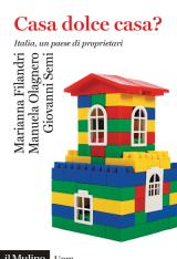 """""""Casa dolce casa? Italia, un paese di proprietari"""" di Marianna Filandri, Manuela Olagnero e Giovanni Semi"""