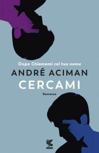 Cercami, André Aciman, riassunto, trama, recensione