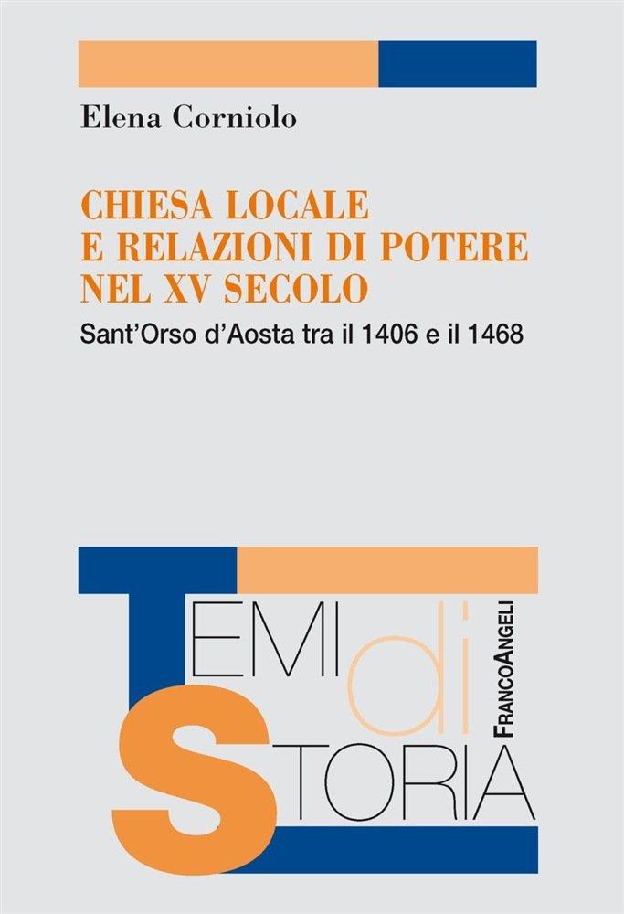 """""""Chiesa locale e relazioni di potere nel XV secolo. Sant'Orso d'Aosta tra il 1406 e il 1468"""" di Elena Corniolo"""