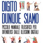 """""""Digito dunque siamo. Piccolo manuale filosofico per difendersi dalle illusioni digitali"""" di Stefano Scrima"""