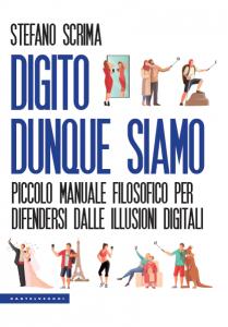 Digito dunque siamo. Piccolo manuale filosofico per difendersi dalle illusioni digitali, Stefano Scrima