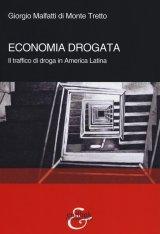 """""""Economia drogata. Il traffico di droga in America Latina"""" di Giorgio Malfatti di Monte Tretto"""