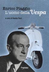 """""""Enrico Piaggio. L'uomo della Vespa"""" a cura di Basilio Perri"""