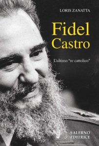 Fidel Castro. L'ultimo re cattolico, Loris Zanatta