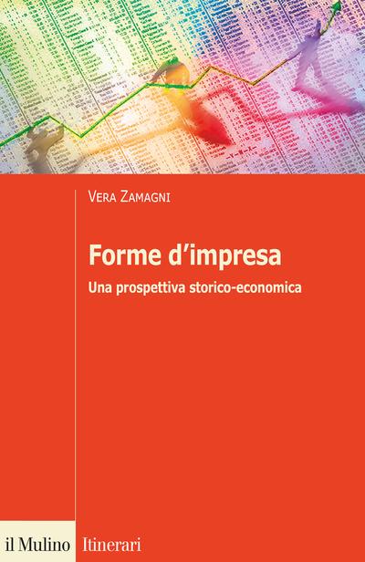 """""""Forme d'impresa. Una prospettiva storico-economica"""" di Vera Zamagni"""