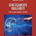 """""""Geneticamente analfabeti. Come la mente plasma il cervello"""" di Massimo Piccirilli"""