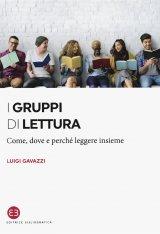 """""""I gruppi di lettura.Come, dove e perché leggere insieme"""" di Luigi Gavazzi"""