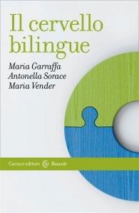 Il cervello bilingue, Maria Garraffa, Antonella Sorace, Maria Vender