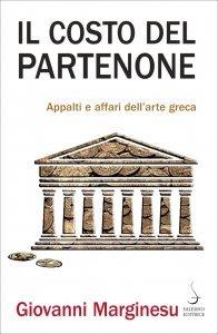 Il costo del Partenone. Appalti e affari dell'arte greca, Giovanni Marginesu